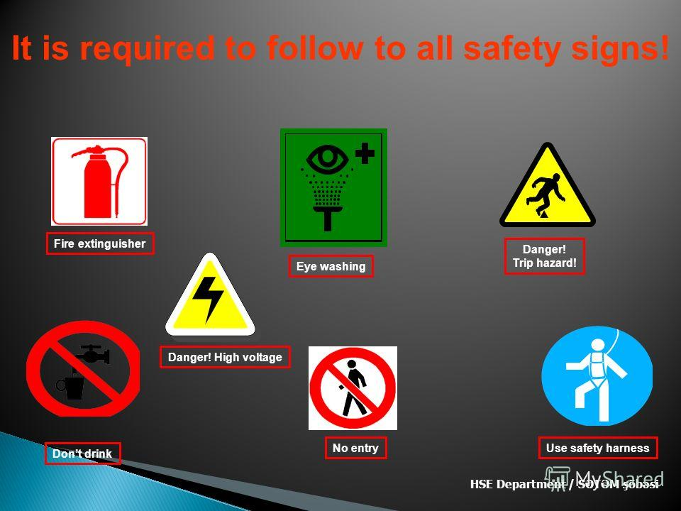 HSE Department / SƏTƏM şöbəsi It is required to follow to all safety signs! No entry Fire extinguisher Dont drink Danger! High voltage Danger! Trip hazard! Eye washing Use safety harness