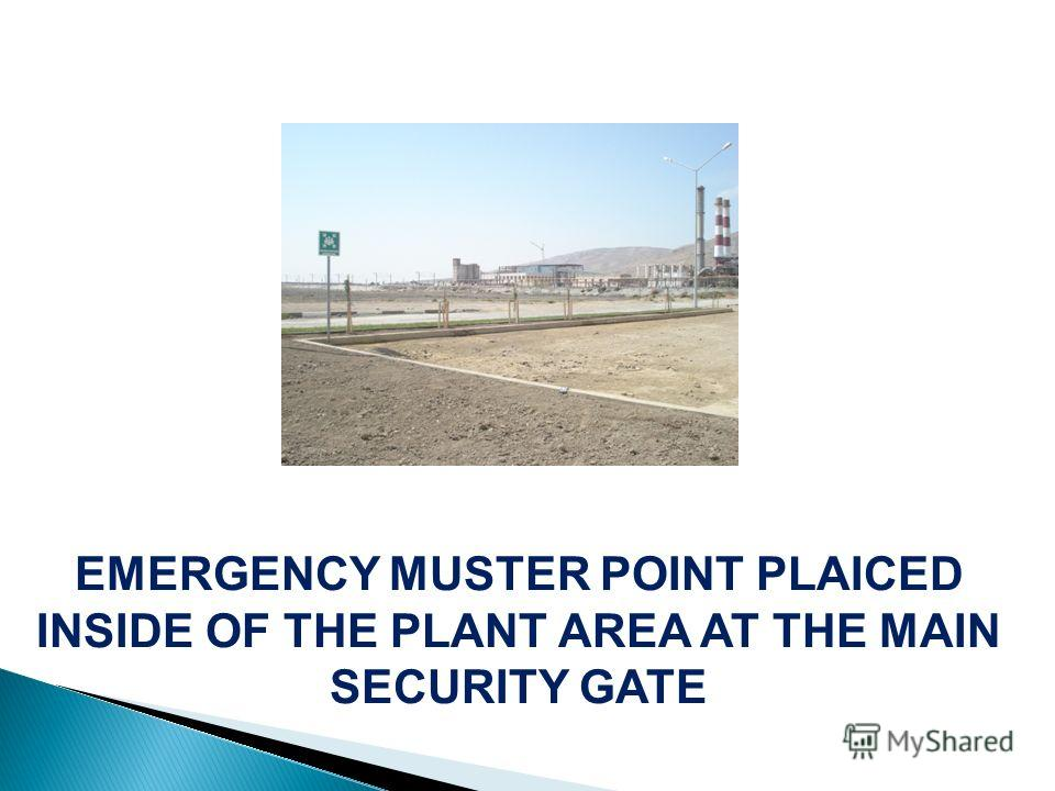 EMERGENCY MUSTER POINT PLAICED INSIDE OF THE PLANT AREA AT THE MAIN SECURITY GATE SƏTƏM şöbəsi