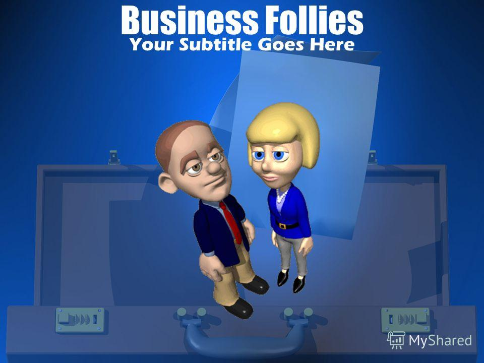 Business Follies Your Subtitle Goes Here
