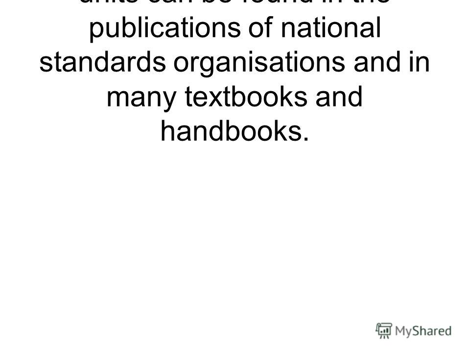 General information about SI units can be found in the publications of national standards organisations and in many textbooks and handbooks.