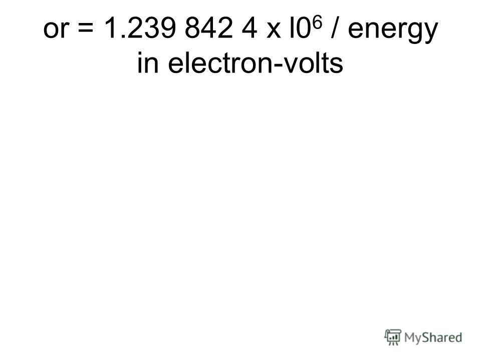 or = 1.239 842 4 x l0 6 / energy in electron-volts