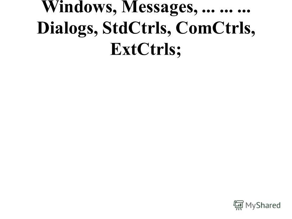 Windows, Messages,......... Dialogs, StdCtrls, ComCtrls, ExtCtrls;
