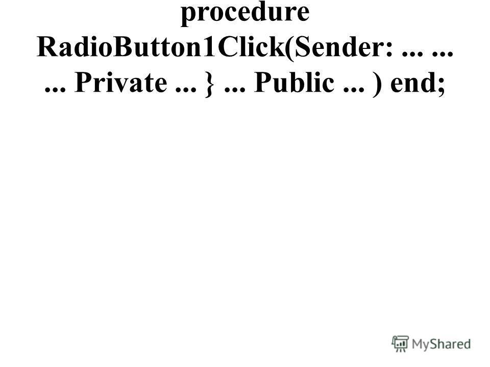procedure RadioButton1Click(Sender:......... Private... }... Public... ) end;