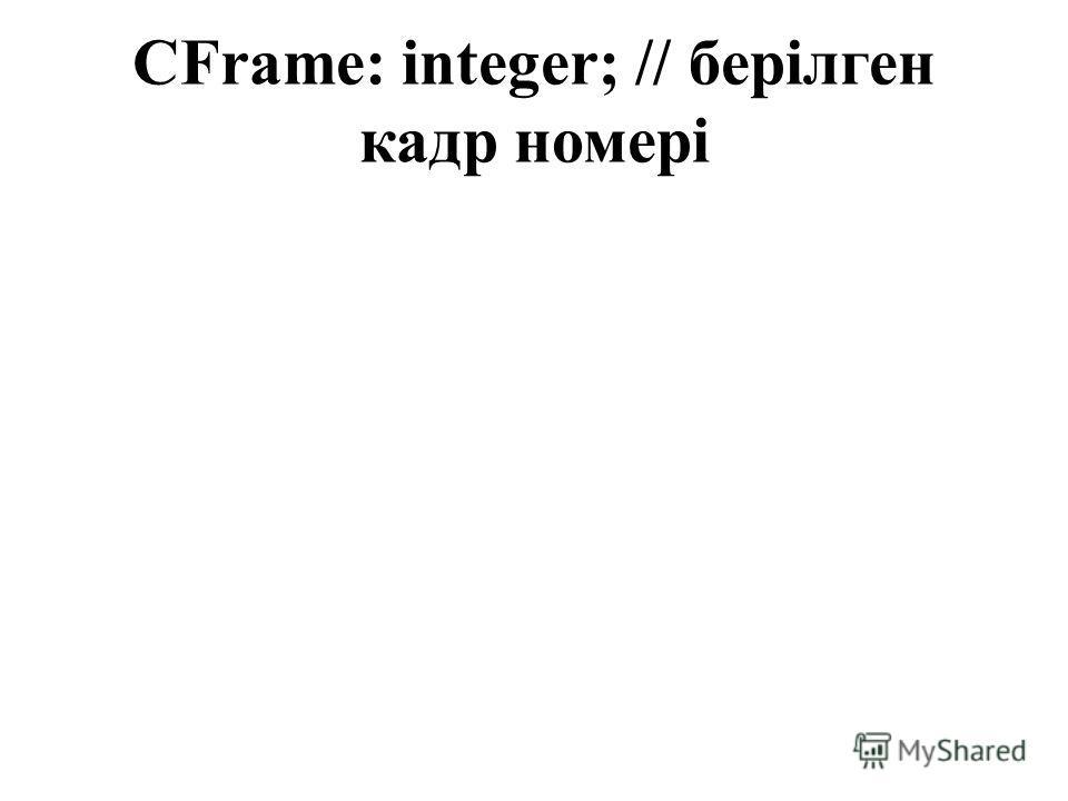 CFrame: integer; // берілген кадр номері