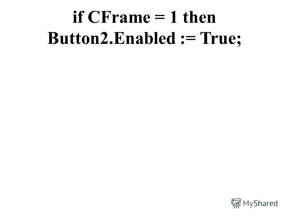 if CFrame = 1 then Button2.Enabled := True;