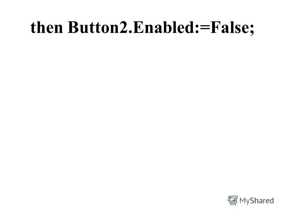 then Button2.Enabled:=False;
