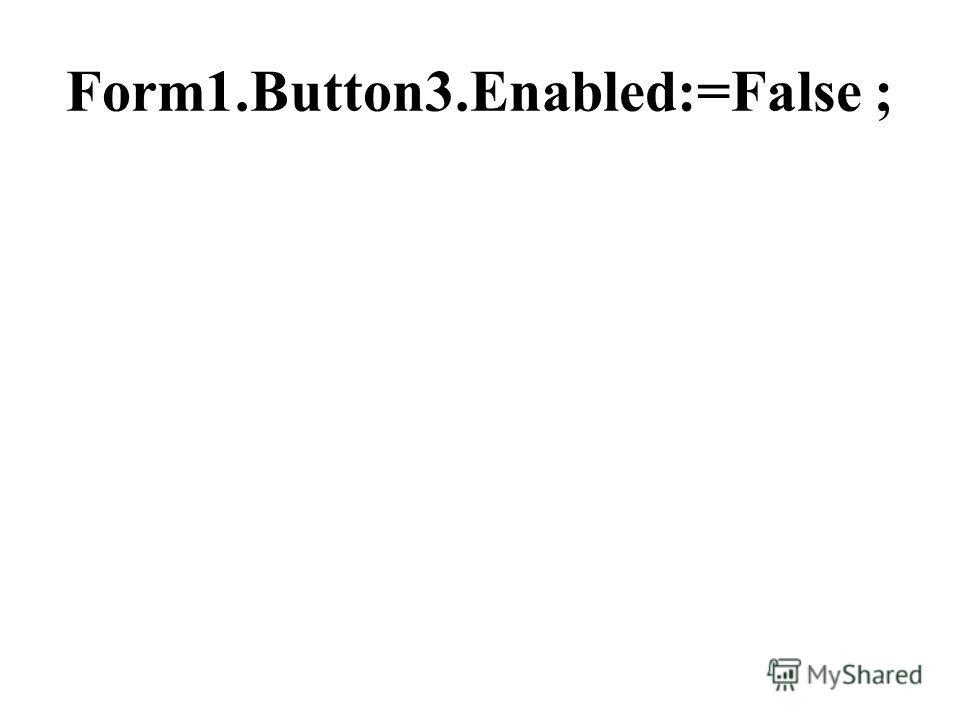 Form1.Button3.Enabled:=False ;