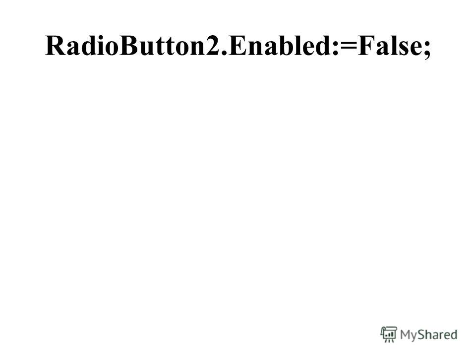 RadioButton2.Enabled:=False;