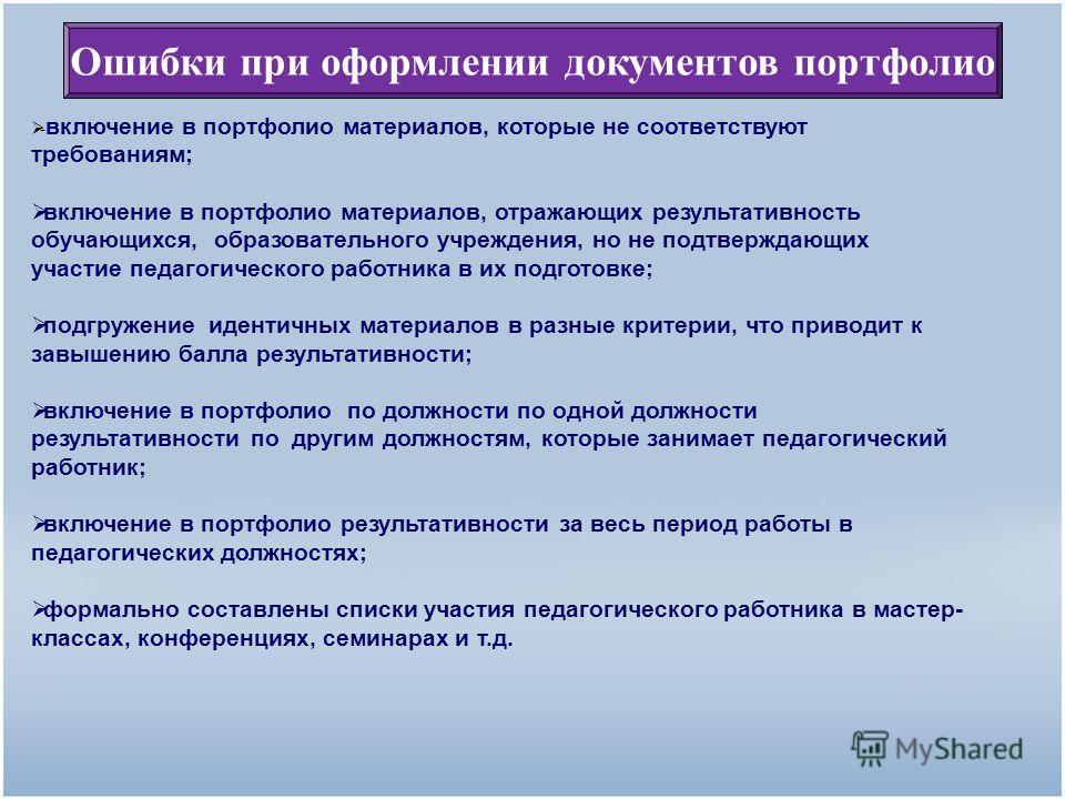 Ошибки при оформлении документов портфолио - включение в портфолио материалов, которые не соответствуют требованиям; включение в портфолио материалов, отражающих результативность обучающихся, образовательного учреждения, но не подтверждающих участие