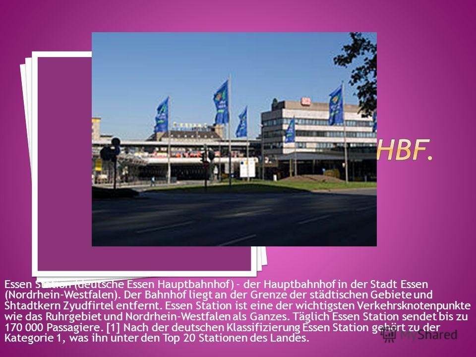Essen Station (deutsche Essen Hauptbahnhof) - der Hauptbahnhof in der Stadt Essen (Nordrhein-Westfalen). Der Bahnhof liegt an der Grenze der städtischen Gebiete und Shtadtkern Zyudfirtel entfernt. Essen Station ist eine der wichtigsten Verkehrsknoten