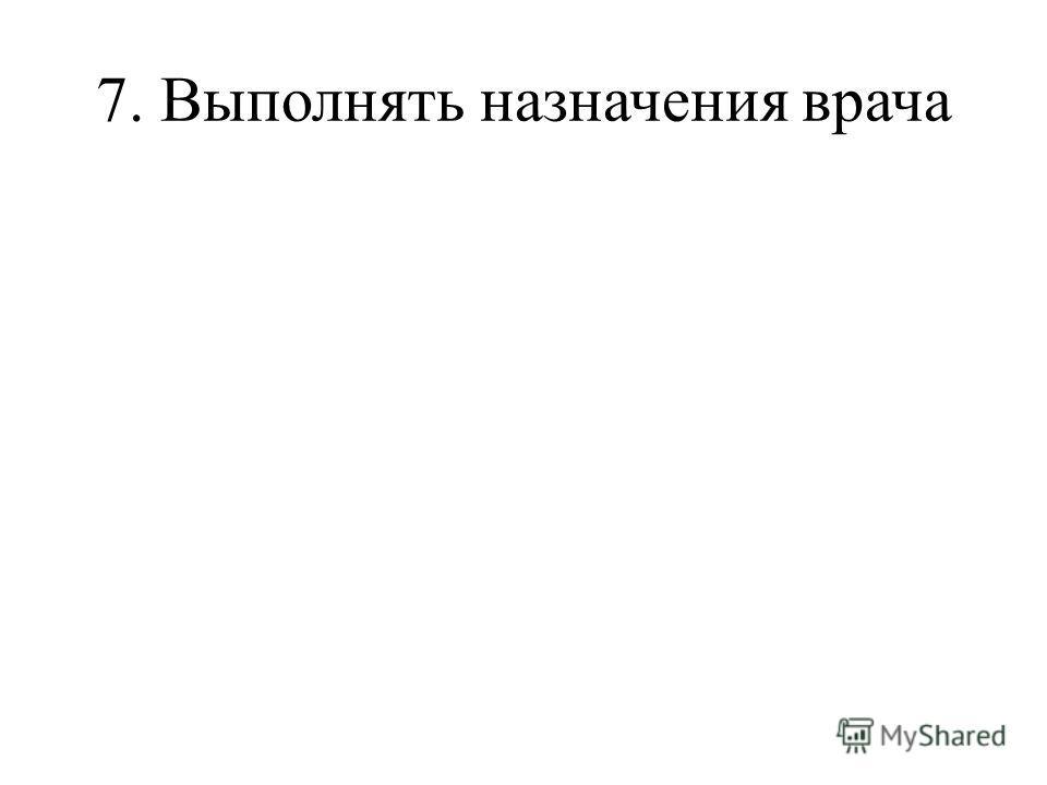7. Выполнять назначения врача