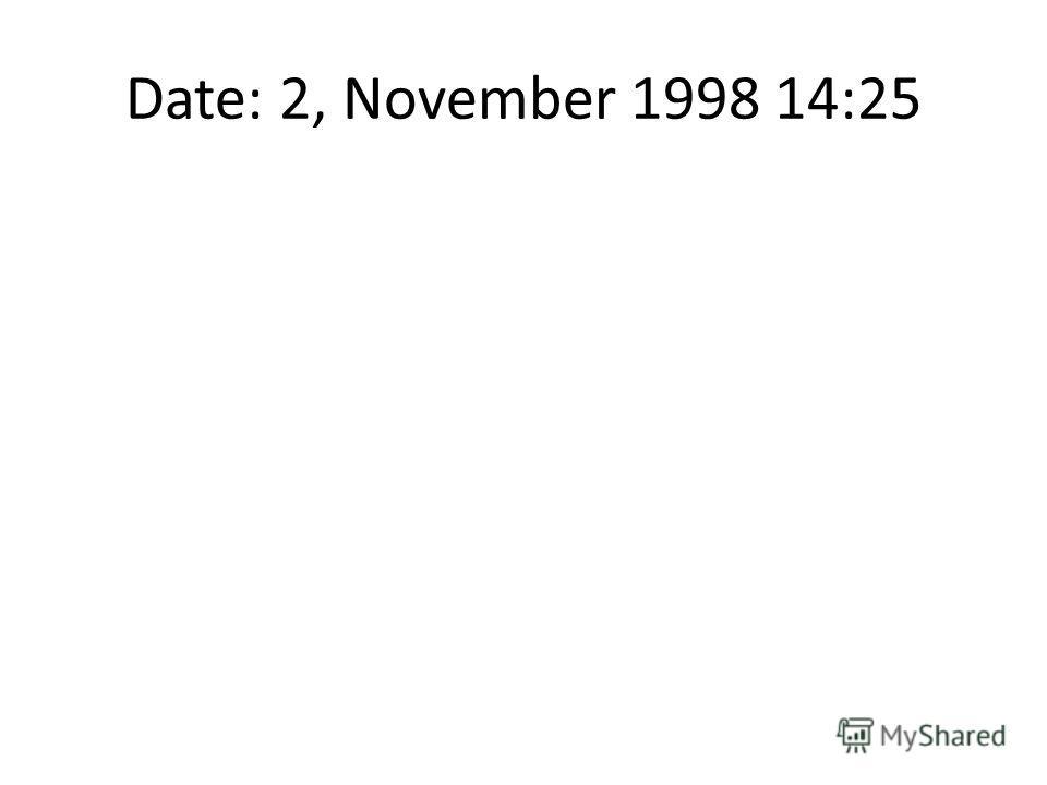 Date: 2, November 1998 14:25