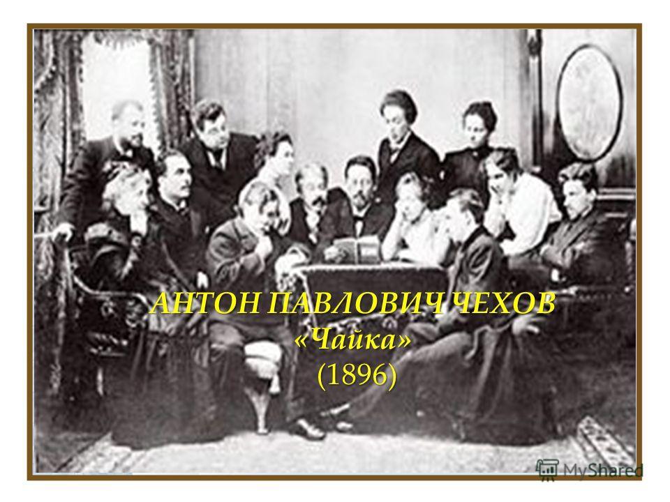 АНТОН ПАВЛОВИЧ ЧЕХОВ «Чайка» (1896)