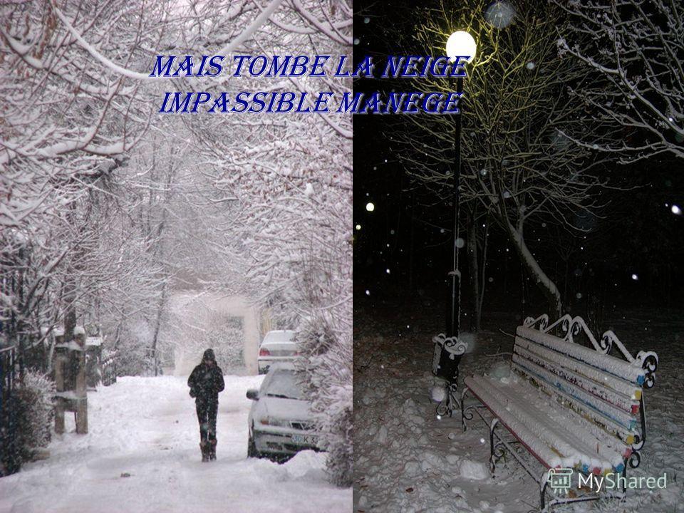 mais Tombe la neige impassible manege