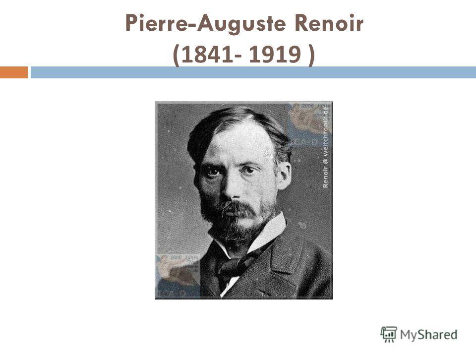 Pierre-Auguste Renoir (1841- 1919 )