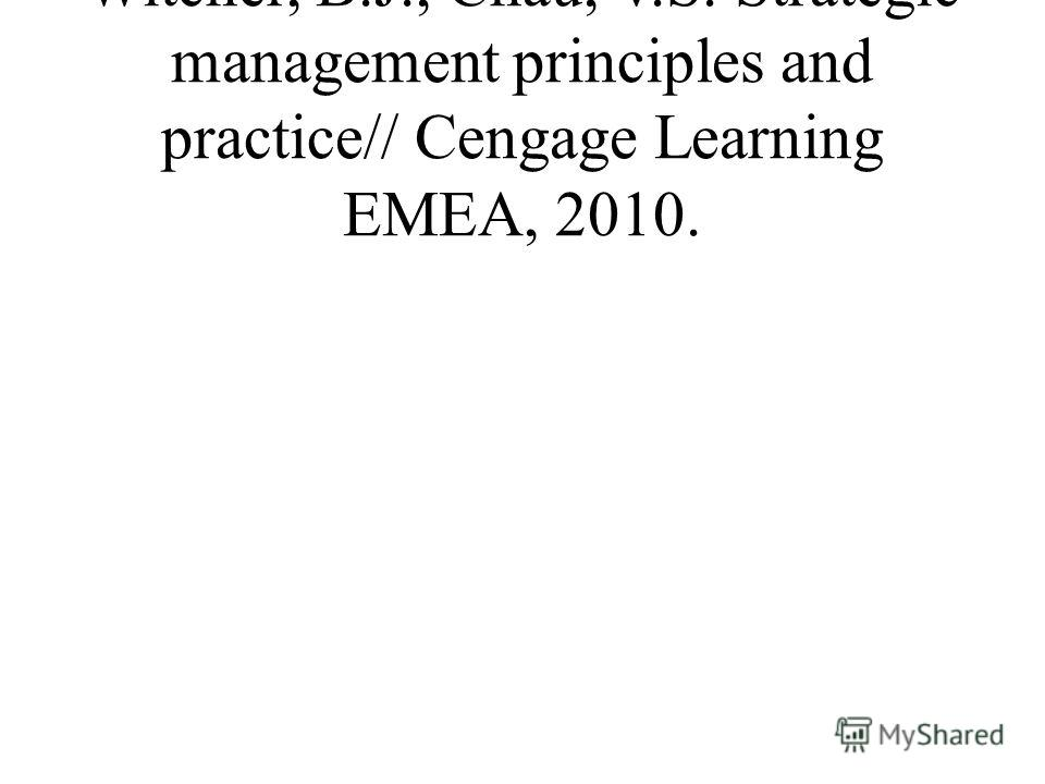 Witcher, B.J., Chau, V.S. Strategic management principles and practice// Cengage Learning EMEA, 2010.
