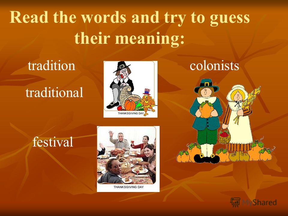 Read the words and try to guess their meaning: festival tradition traditional colonists