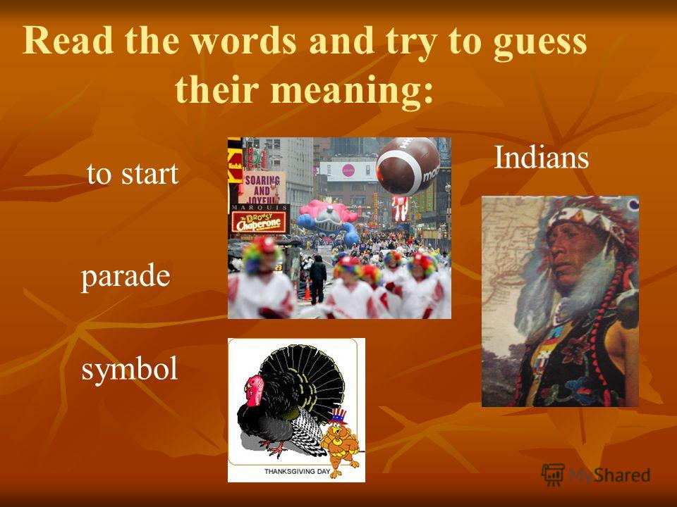 to start Indians symbol Read the words and try to guess their meaning: parade