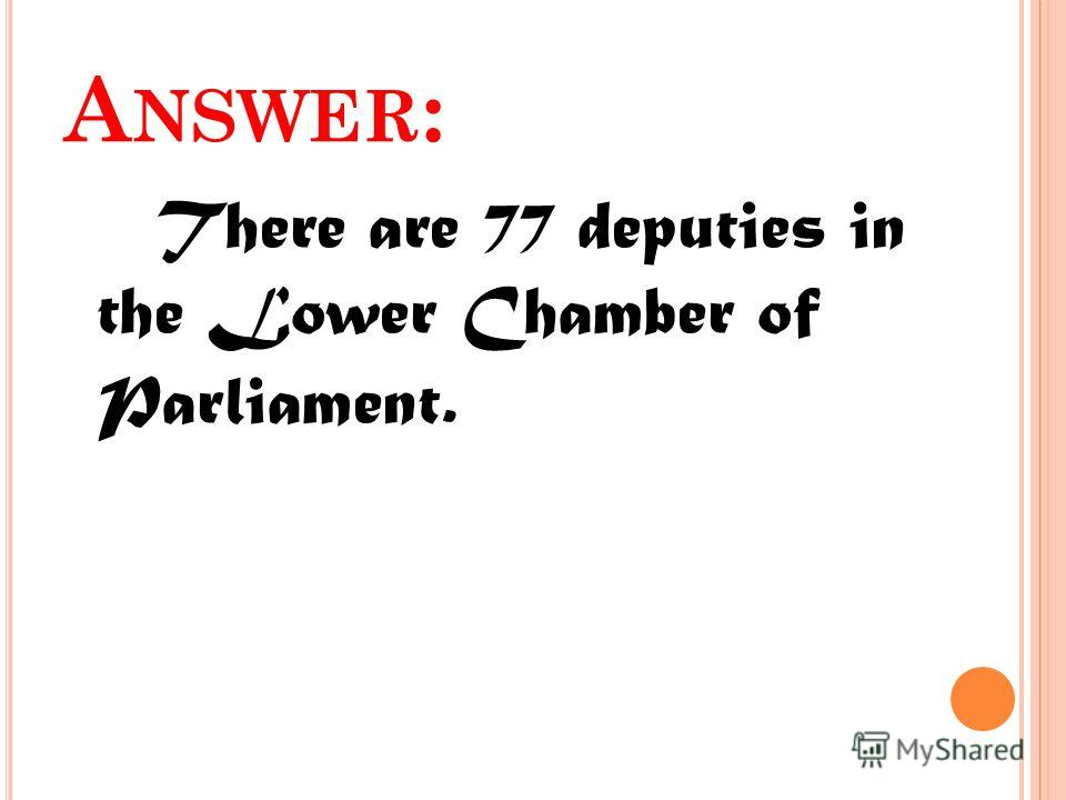 A NSWER : There are 77 deputies in the Lower Chamber of Parliament.