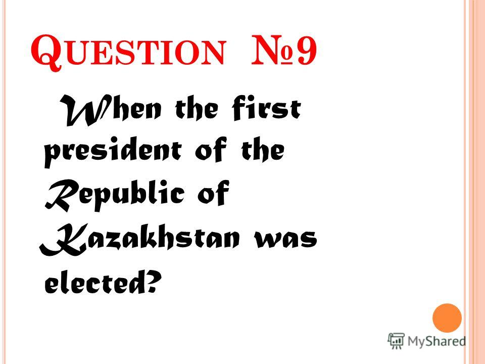 Q UESTION 9 When the first president of the Republic of Kazakhstan was elected?