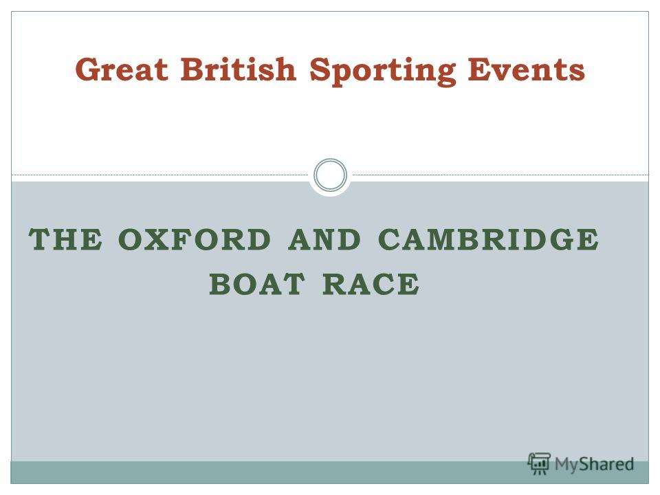 THE OXFORD AND CAMBRIDGE BOAT RACE Great British Sporting Events