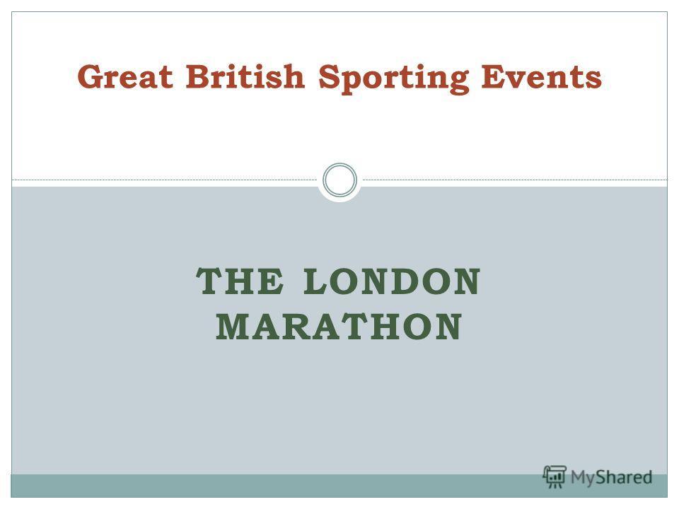 THE LONDON MARATHON Great British Sporting Events