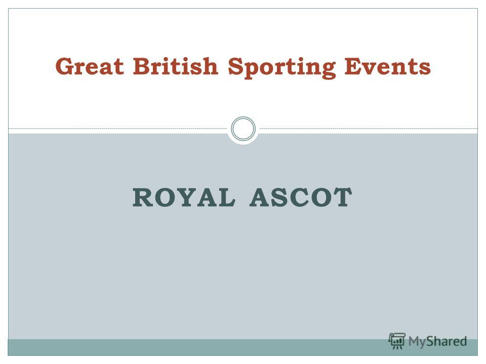 ROYAL ASCOT Great British Sporting Events