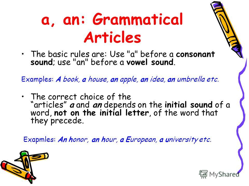 a, an: Grammatical Articles The basic rules are: Use