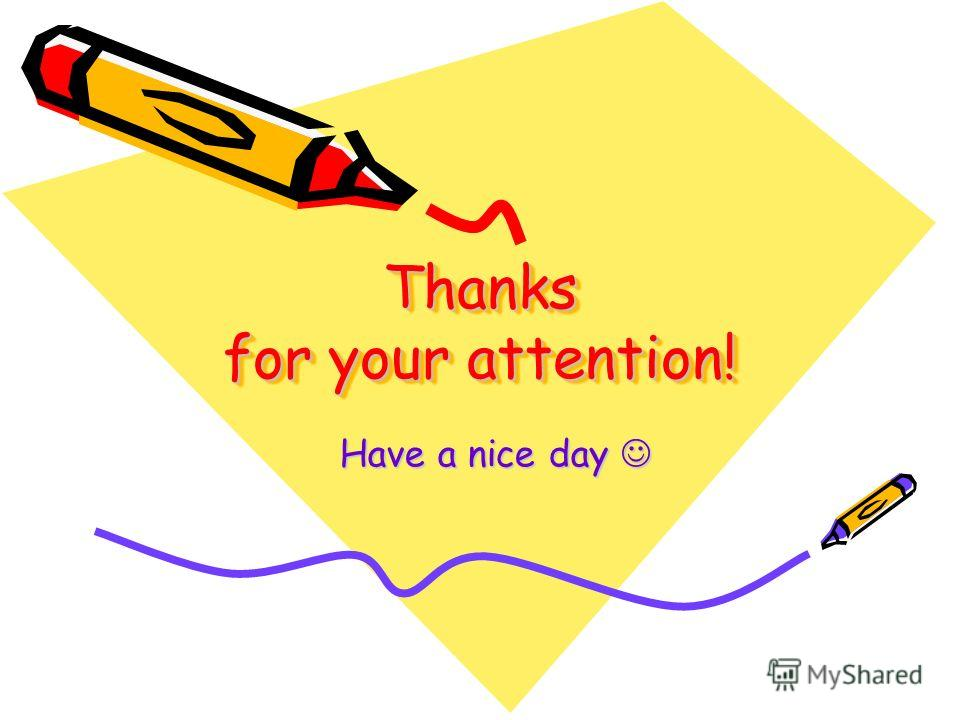 Thanks for your attention! Have a nice day Have a nice day