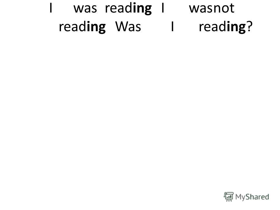 Iwas reading I wasnot reading Was I reading?
