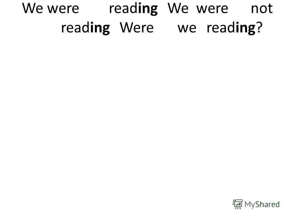 Wewere reading We werenot reading Were we reading?