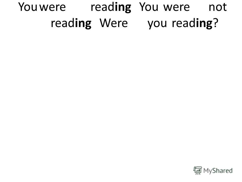 Youwere reading You werenot reading Were you reading?