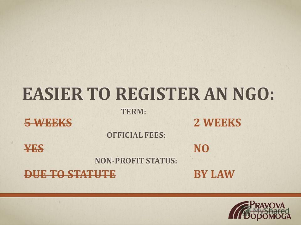 EASIER TO REGISTER AN NGO: 2 WEEKS5 WEEKS TERM: OFFICIAL FEES: YESNO NON-PROFIT STATUS: DUE TO STATUTEBY LAW