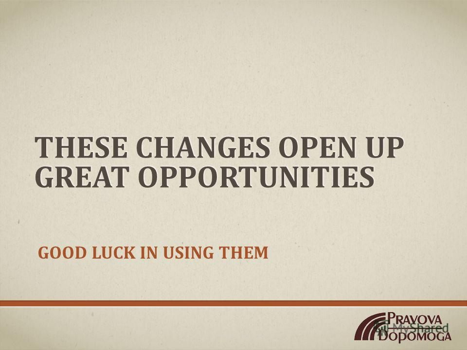 THESE CHANGES OPEN UP GREAT OPPORTUNITIES GOOD LUCK IN USING THEM