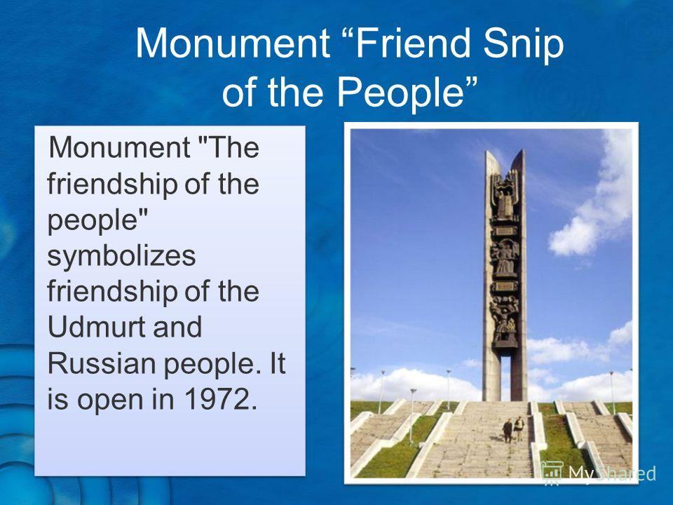 Monument Friend Snip of the People Monument The friendship of the people symbolizes friendship of the Udmurt and Russian people. It is open in 1972.