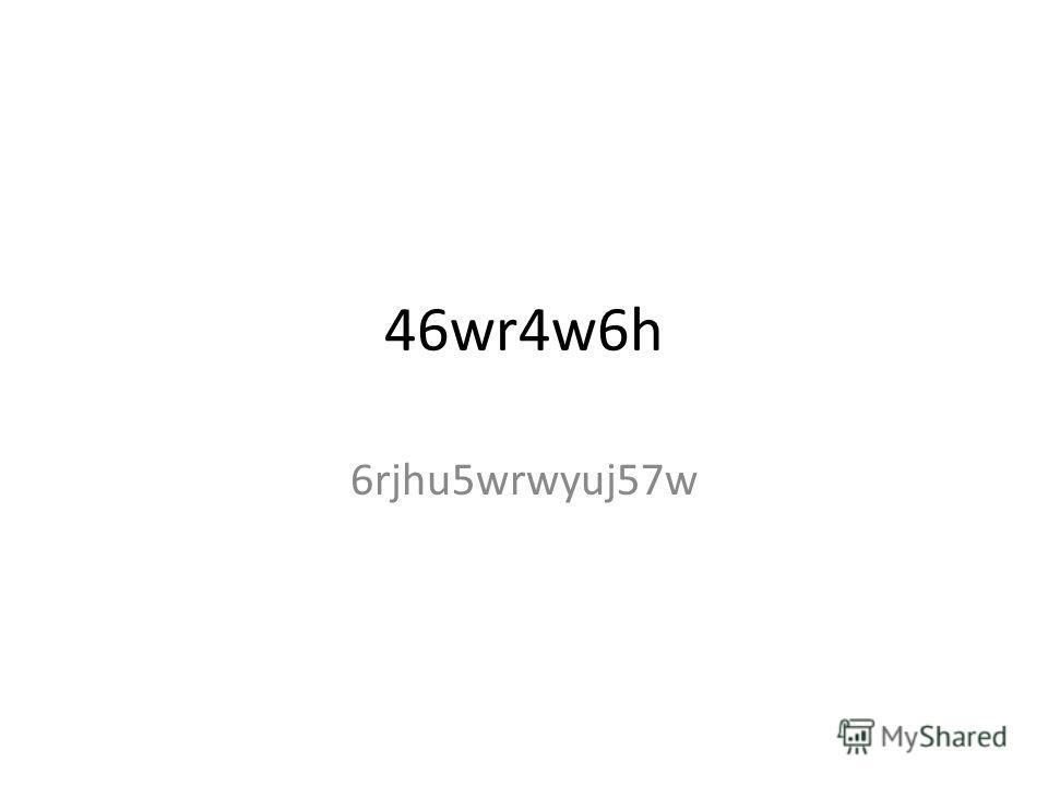 46wr4w6h 6rjhu5wrwyuj57w