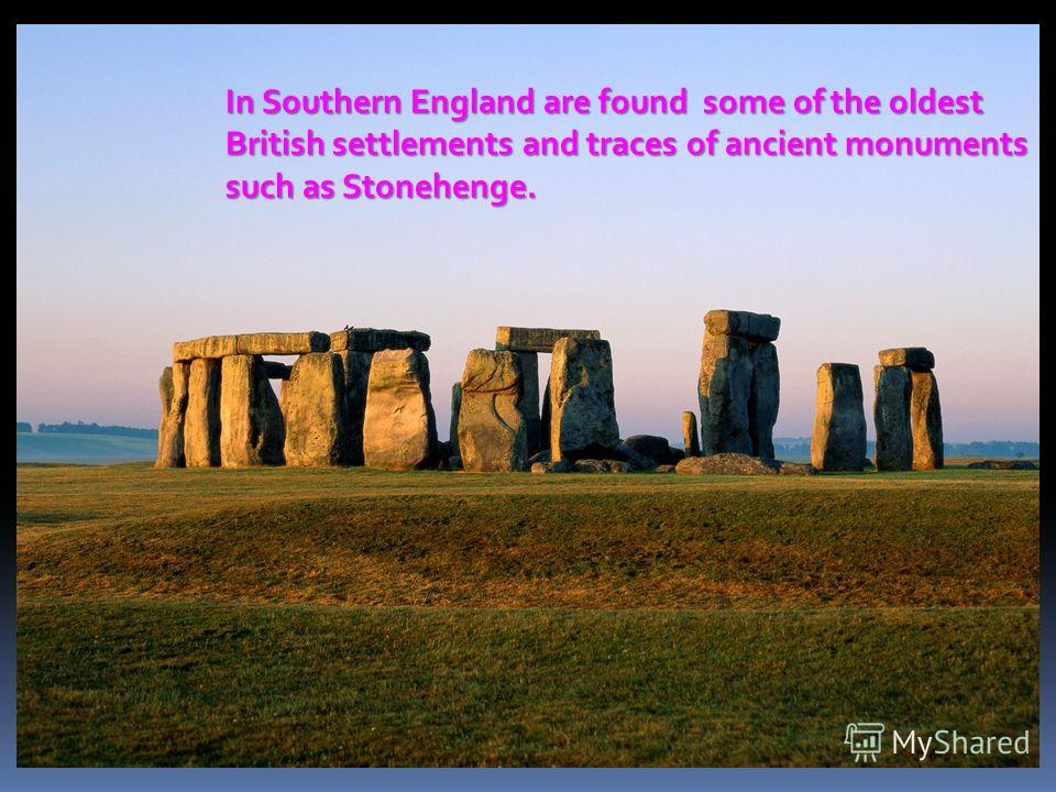 In Southern England are found some of the oldest British settlements and traces of ancient monuments such as Stonehenge.