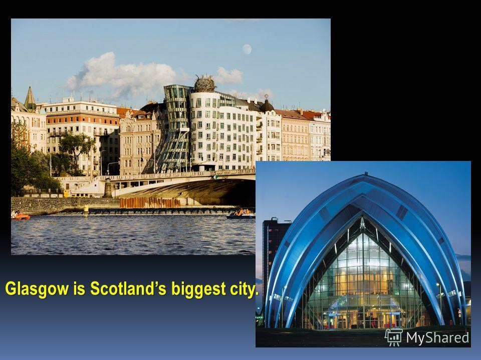 Glasgow is Scotlands biggest city.