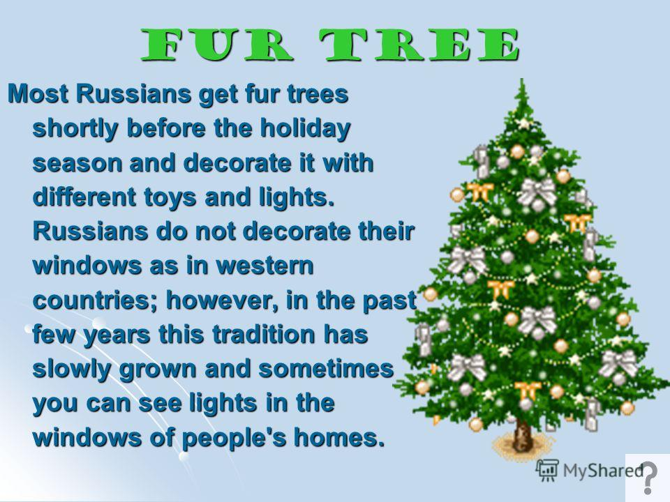 Holiday Traditions New Year's Day is the most beloved holiday for all Russians. Many people go to the countryside to ski. Others love to stay at home with their relatives and friends. New Years day is a holiday, when people spend time with their fami