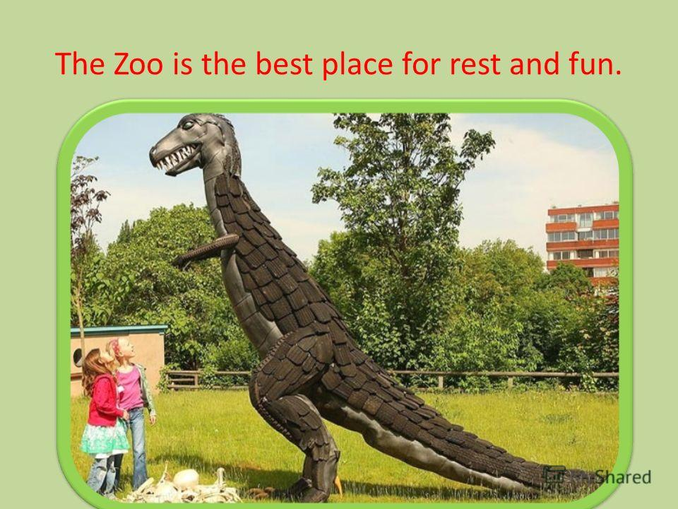 The Zoo is the best place for rest and fun.