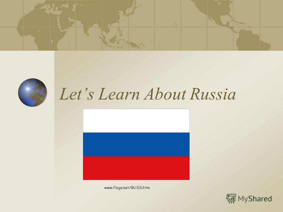 Lets Learn About Russia www.flags.net/RUSS.htm