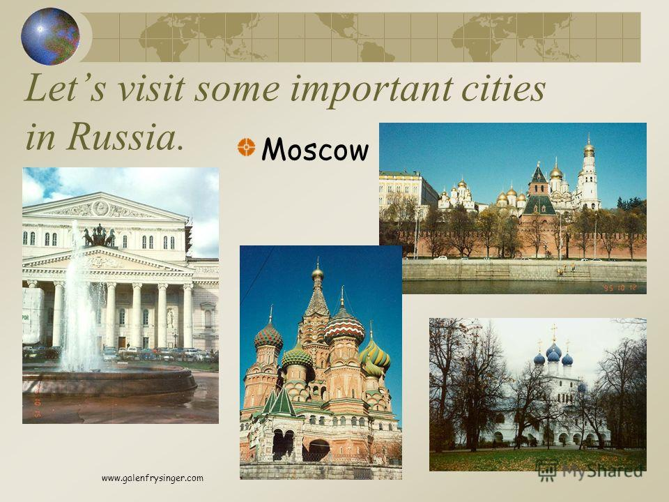 Lets visit some important cities in Russia. Moscow www.galenfrysinger.com