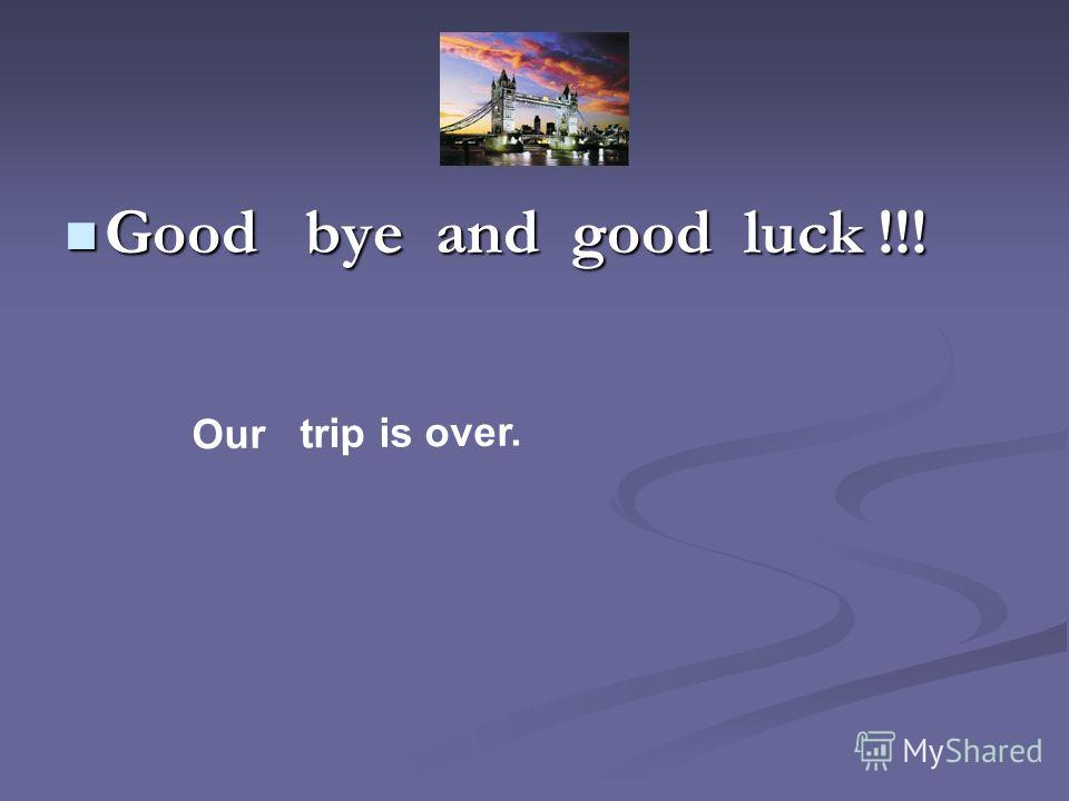 Good bye and good luck !!! Good bye and good luck !!! Our trip is over.
