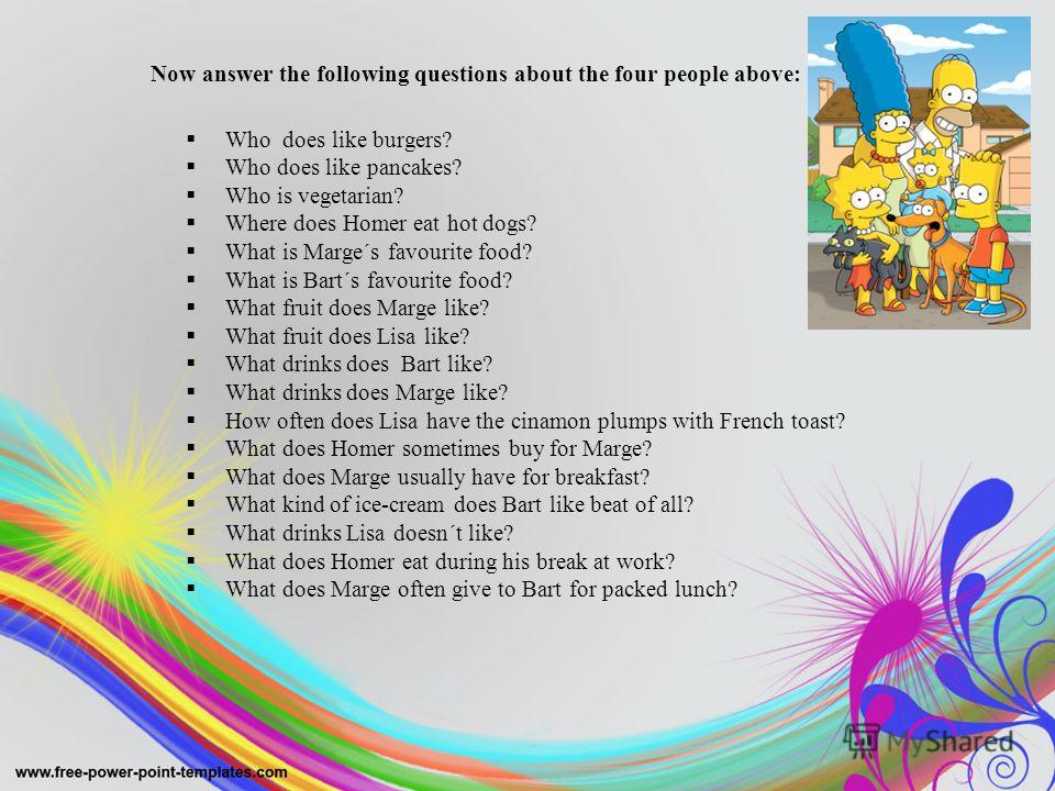 Now answer the following questions about the four people above: Who does like burgers? Who does like pancakes? Who is vegetarian? Where does Homer eat hot dogs? What is Marge´s favourite food? What is Bart´s favourite food? What fruit does Marge like