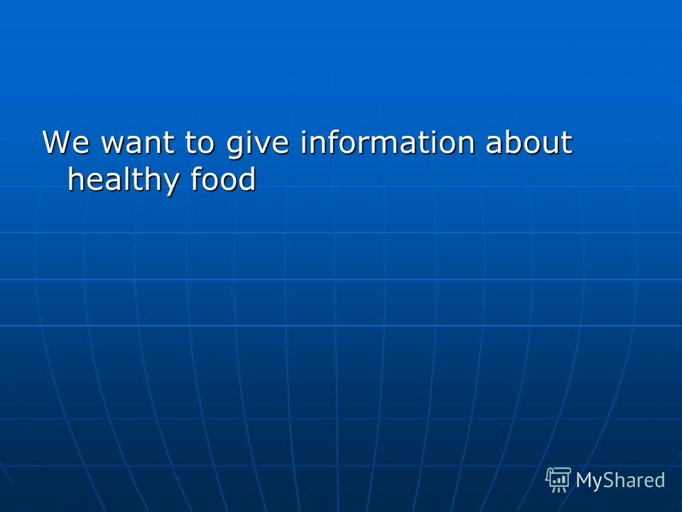 We want to give information about healthy food
