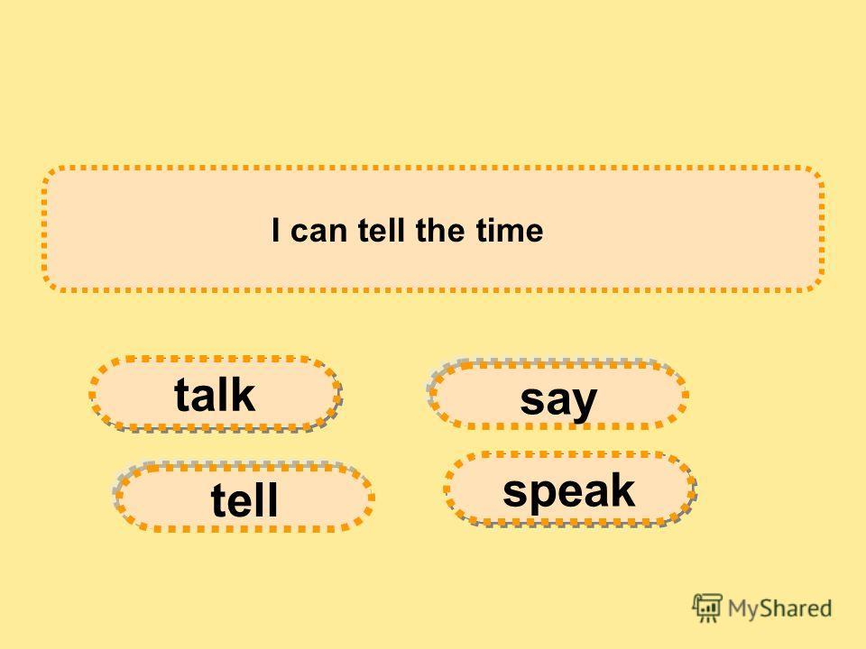 First think then...... say tell speak talk