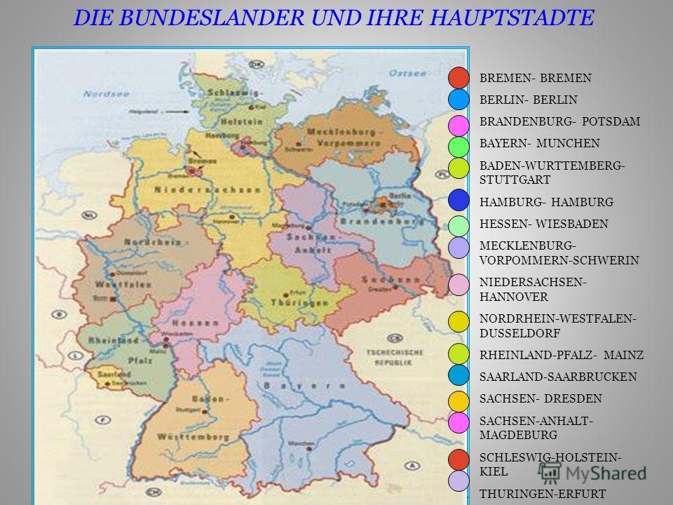 1.BREMEN- BREMEN 2.BERLIN- BERLIN 3.BRANDENBURG- POTSDAM 4.BAYERN- MUNCHEN 5.BADEN-WURTTEMBERG- STUTTGART 6.HAMBURG- HAMBURG 7.HESSEN- WIESBADEN 8.MECKLENBURG- VORPOMMERN-SCHWERIN 9.NIEDERSACHSEN- HANNOVER 10.NORDRHEIN-WESTFALEN- DUSSELDORF 11.RHEINL