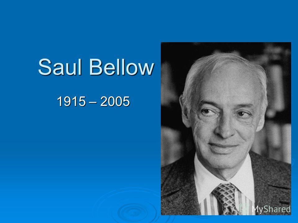 Saul Bellow 1915 – 2005