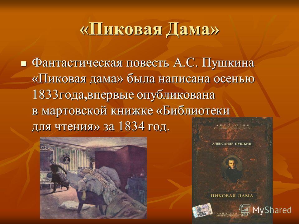 Фантастическая повесть А.С. Пушкина «Пиковая дама» была написана осенью 1833года,впервые опубликована в мартовской книжке «Библиотеки для чтения» за 1834 год. Фантастическая повесть А.С. Пушкина «Пиковая дама» была написана осенью 1833года,впервые оп