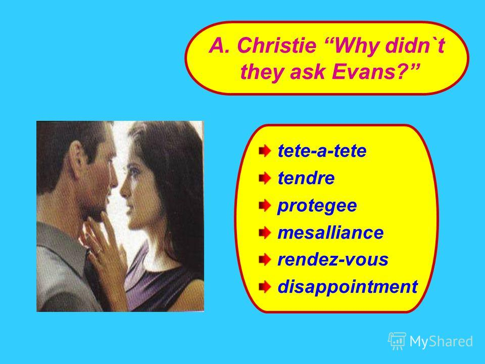 tete-a-tete tendre protegee mesalliance rendez-vous disappointment A. Christie Why didn`t they ask Evans?